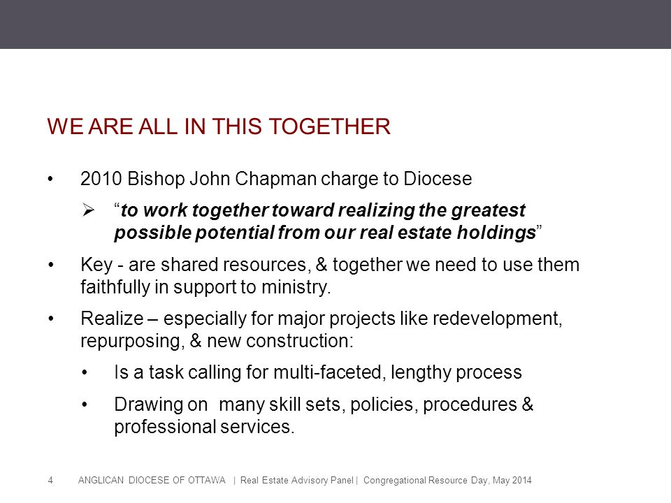 ANGLICAN DIOCESE OF OTTAWA | Real Estate Advisory Panel | Congregational Resource Day, May 2014 4 WE ARE ALL IN THIS TOGETHER 2010 Bishop John Chapman