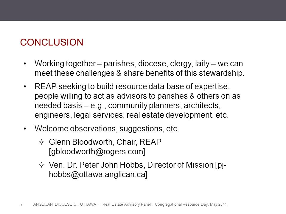 ANGLICAN DIOCESE OF OTTAWA | Real Estate Advisory Panel | Congregational Resource Day, May 2014 7 CONCLUSION Working together – parishes, diocese, cle