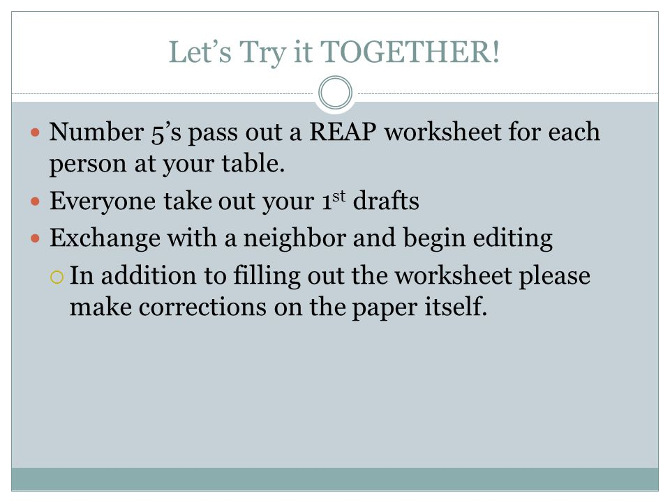 Let's Try it TOGETHER. Number 5's pass out a REAP worksheet for each person at your table.