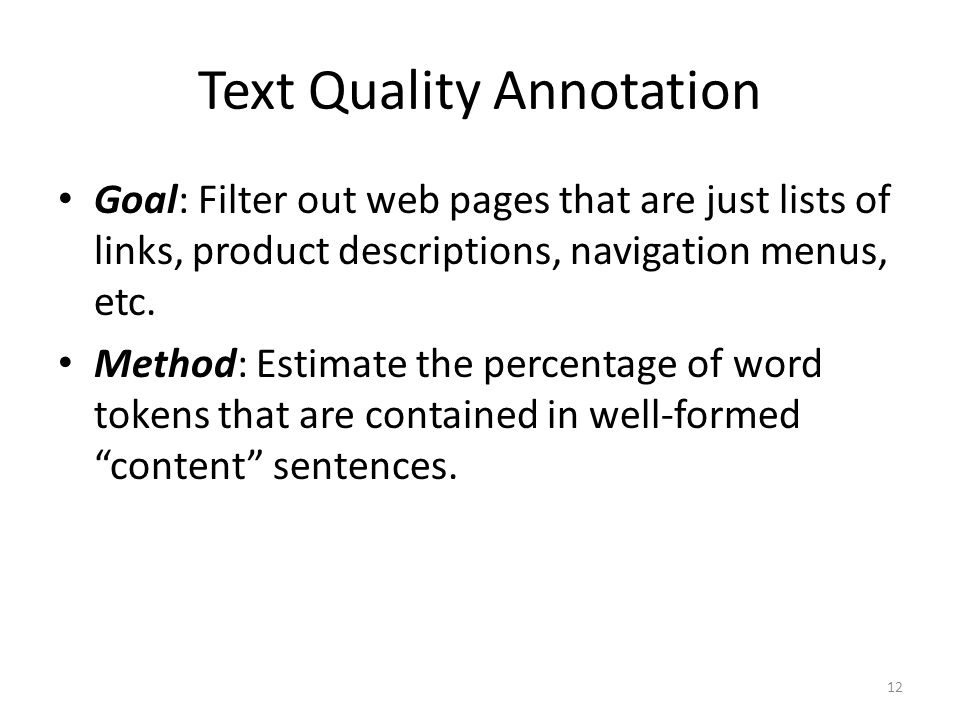 Text Quality Annotation Goal: Filter out web pages that are just lists of links, product descriptions, navigation menus, etc.