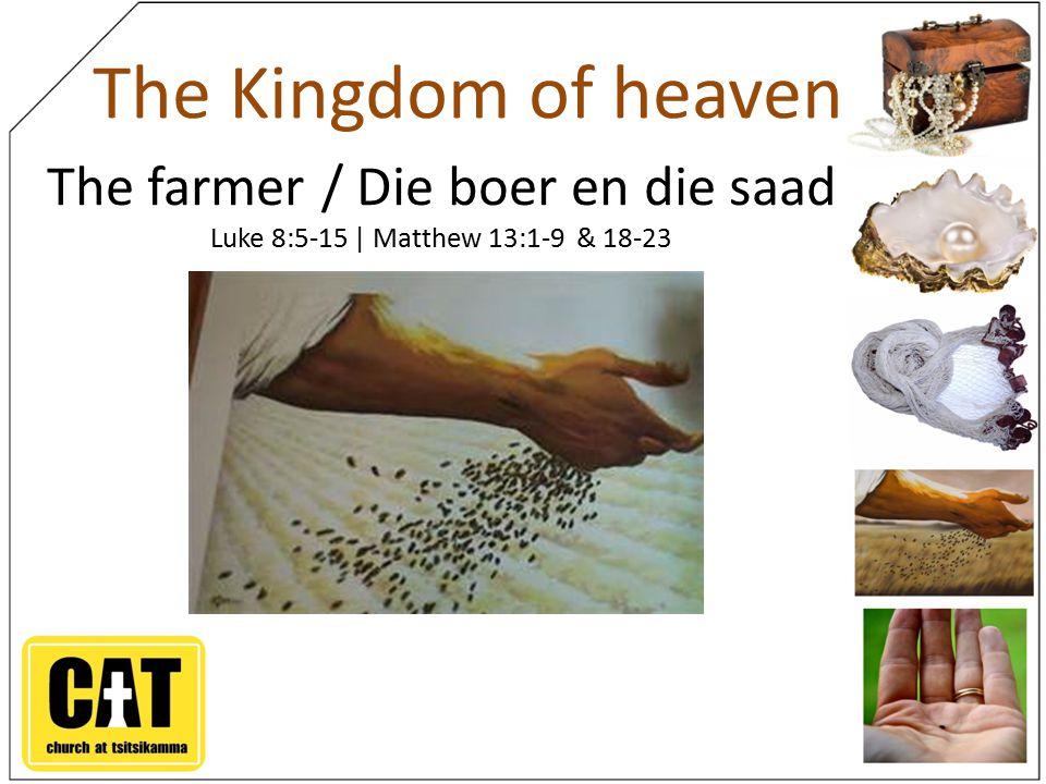 The Kingdom of heaven The farmer / Die boer en die saad Luke 8:5-15 | Matthew 13:1-9 & 18-23