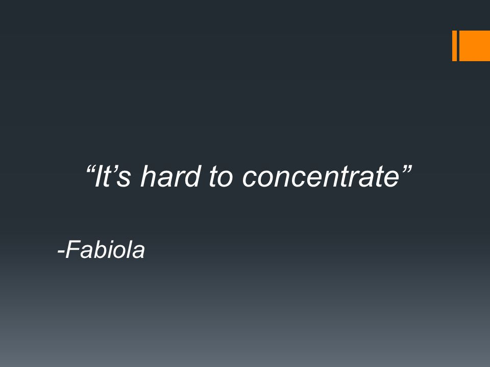 It's hard to concentrate -Fabiola