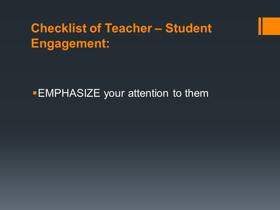 Checklist of Teacher – Student Engagement:  EMPHASIZE your attention to them