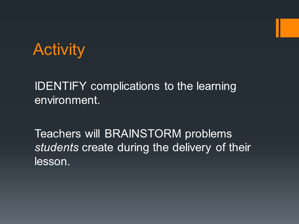 Activity IDENTIFY complications to the learning environment.