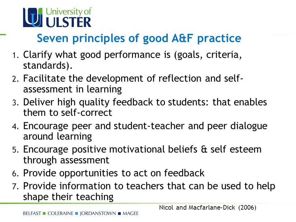 Seven principles of good A&F practice 1. Clarify what good performance is (goals, criteria, standards). 2. Facilitate the development of reflection an