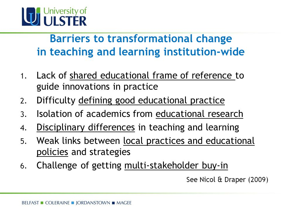 Barriers to transformational change in teaching and learning institution-wide 1. Lack of shared educational frame of reference to guide innovations in