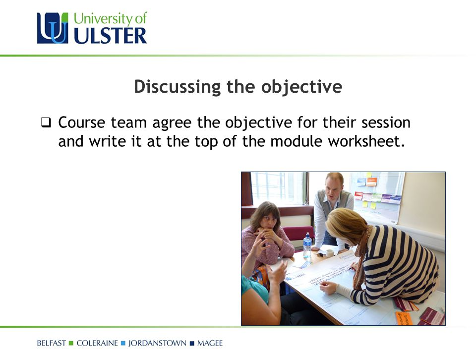Discussing the objective  Course team agree the objective for their session and write it at the top of the module worksheet.