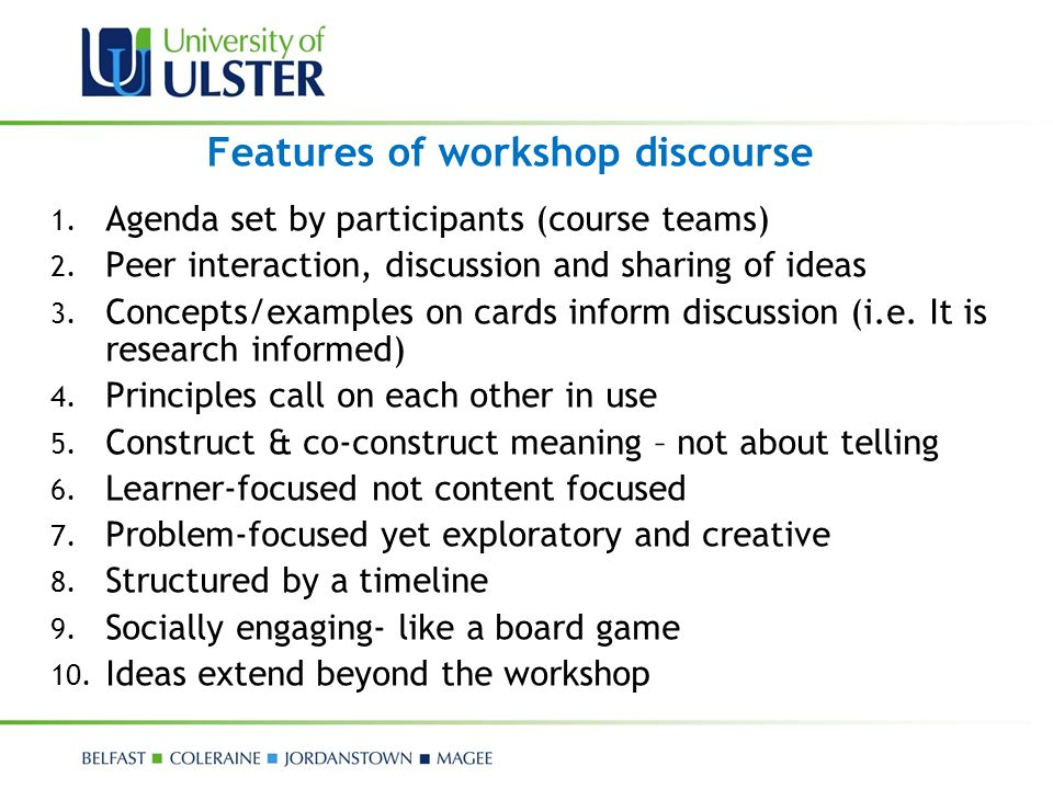 Features of workshop discourse 1. Agenda set by participants (course teams) 2. Peer interaction, discussion and sharing of ideas 3. Concepts/examples