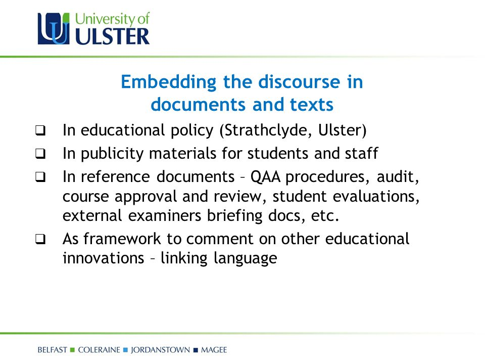 Embedding the discourse in documents and texts  In educational policy (Strathclyde, Ulster)  In publicity materials for students and staff  In refe