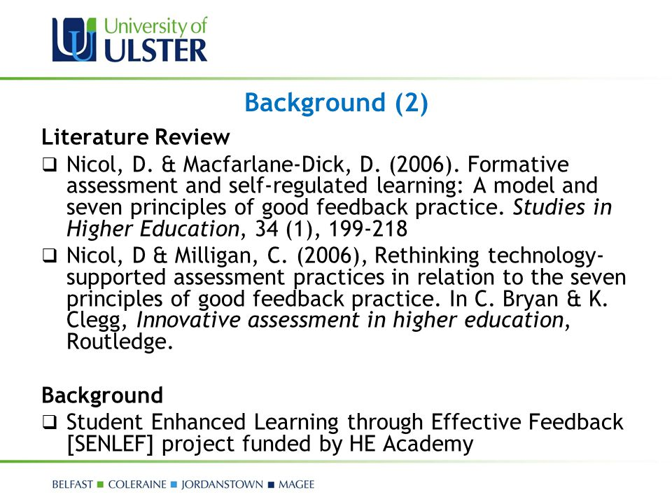 Background (2) Literature Review  Nicol, D. & Macfarlane-Dick, D. (2006). Formative assessment and self-regulated learning: A model and seven princip