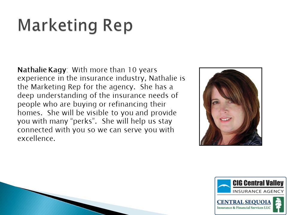 Nathalie Kagy: With more than 10 years experience in the insurance industry, Nathalie is the Marketing Rep for the agency.