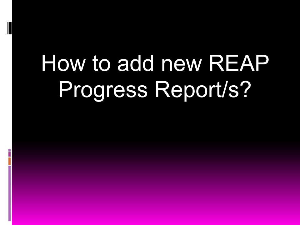 How to add new REAP Progress Report/s?