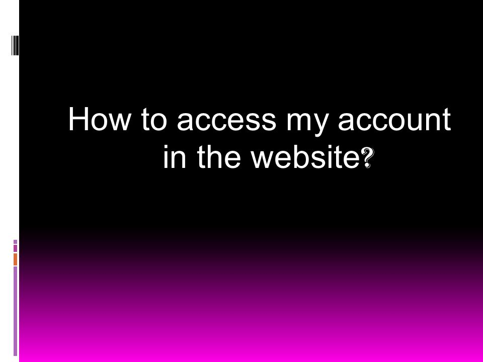 How to access my account in the website ?