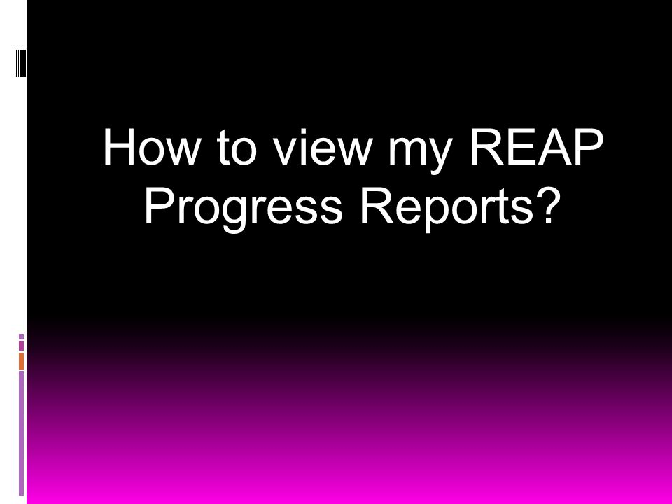 How to view my REAP Progress Reports?