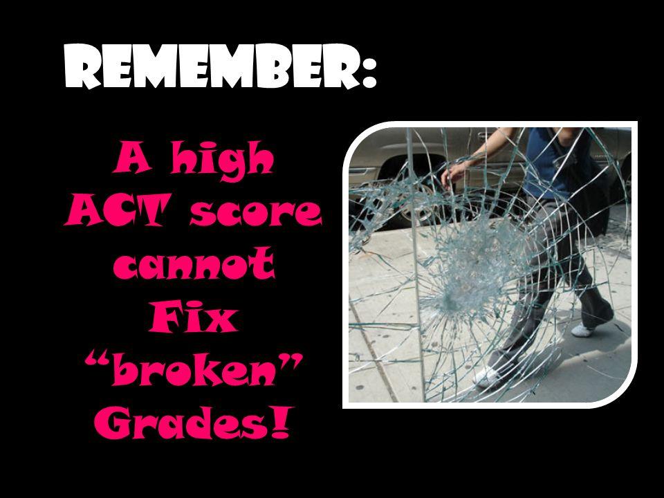 A high ACT score cannot Fix broken Grades!