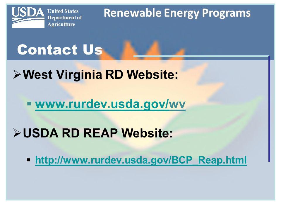 United States Department of Agriculture Renewable Energy Programs Contact Us  West Virginia RD Website:  www.rurdev.usda.gov/wv www.rurdev.usda.gov/  USDA RD REAP Website:  http://www.rurdev.usda.gov/BCP_Reap.html http://www.rurdev.usda.gov/BCP_Reap.html