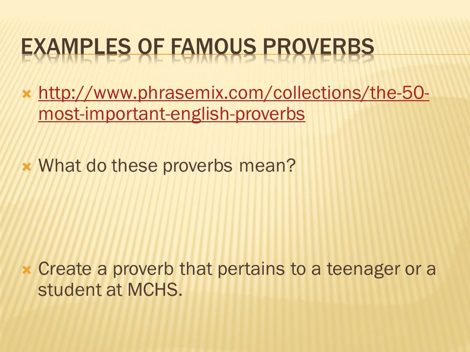  http://www.phrasemix.com/collections/the-50- most-important-english-proverbs http://www.phrasemix.com/collections/the-50- most-important-english-proverbs  What do these proverbs mean.