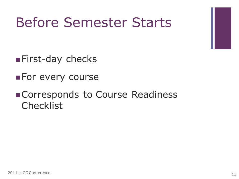 Before Semester Starts First-day checks For every course Corresponds to Course Readiness Checklist 2011 eLCC Conference 13