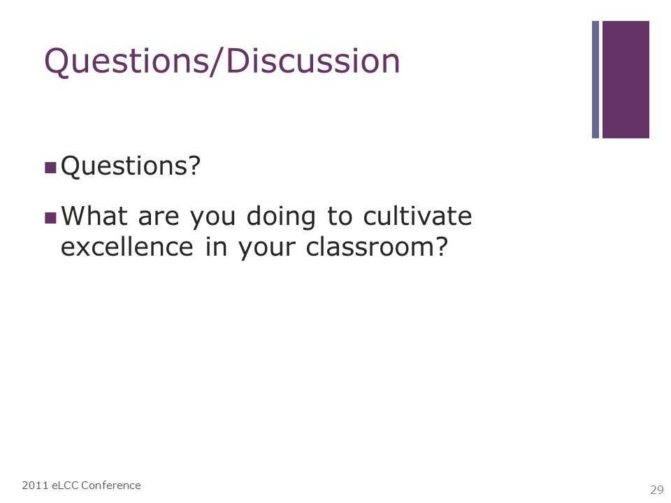 Questions/Discussion Questions. What are you doing to cultivate excellence in your classroom.