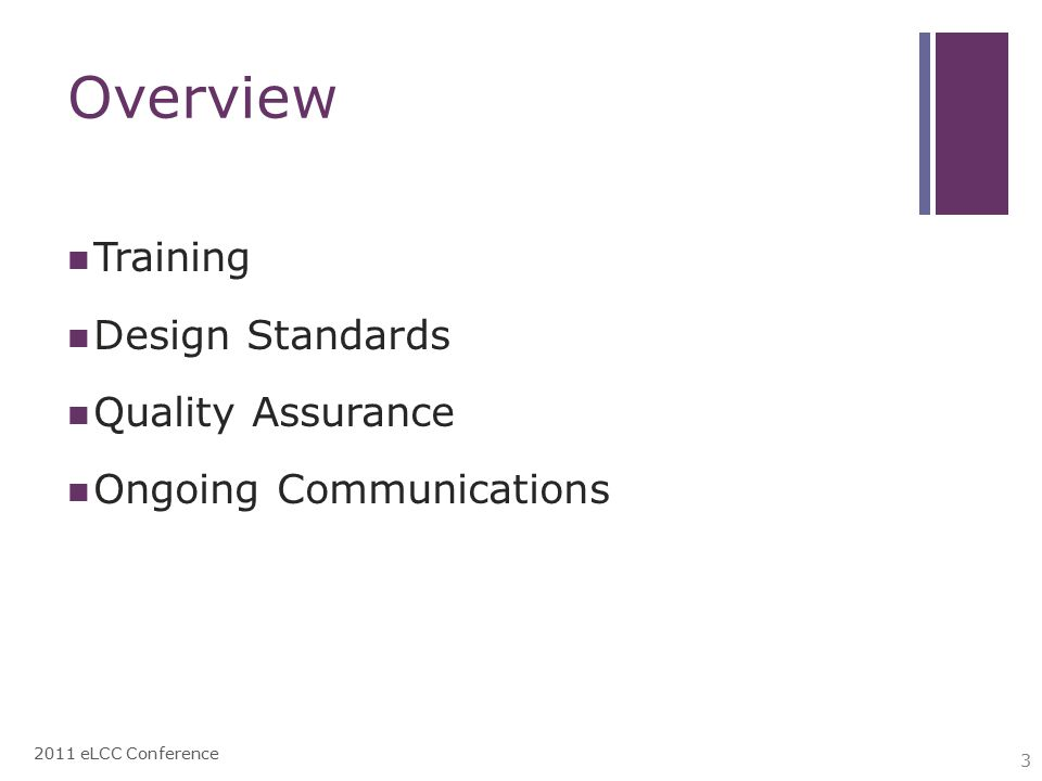 Overview Training Design Standards Quality Assurance Ongoing Communications 2011 eLCC Conference 3