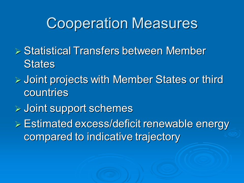 Cooperation Measures  Statistical Transfers between Member States  Joint projects with Member States or third countries  Joint support schemes  Estimated excess/deficit renewable energy compared to indicative trajectory