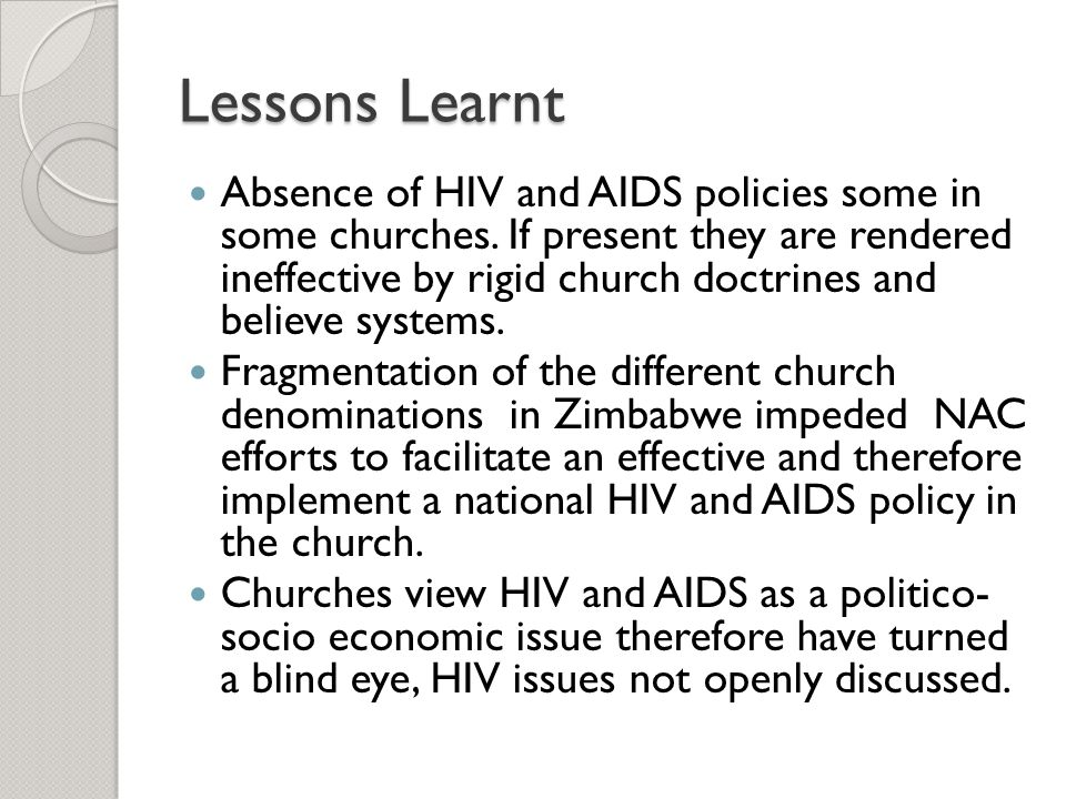 Lessons Learnt Absence of HIV and AIDS policies some in some churches.