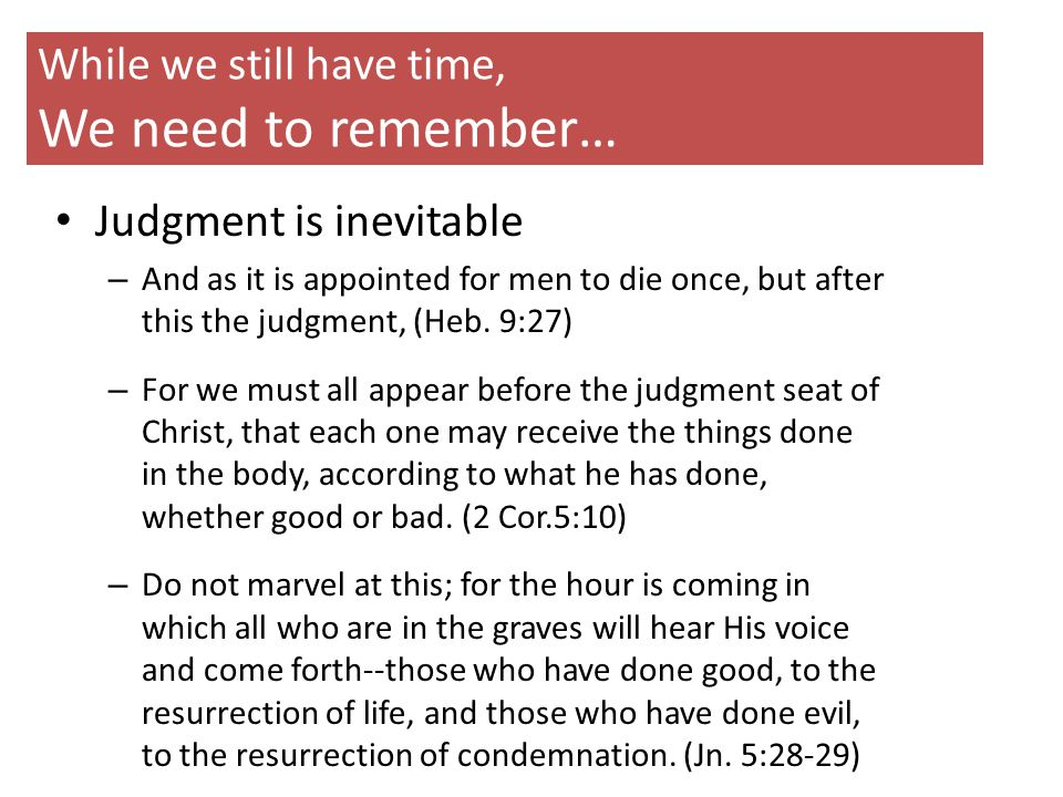 While we still have time, We need to remember… We reap what we sow – You shall speak to him, saying, Thus says the LORD: 'Have you murdered and also taken possession?' And you shall speak to him, saying, Thus says the LORD: 'In the place where dogs licked the blood of Naboth, dogs shall lick your blood, even yours.' (1 Kgs.