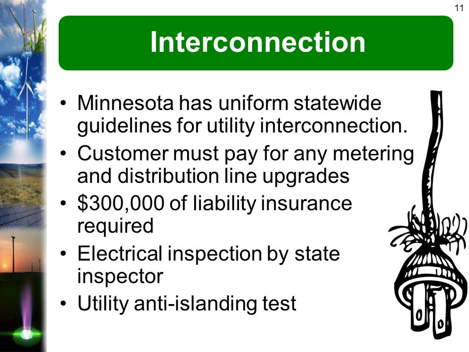 11 Interconnection Minnesota has uniform statewide guidelines for utility interconnection.
