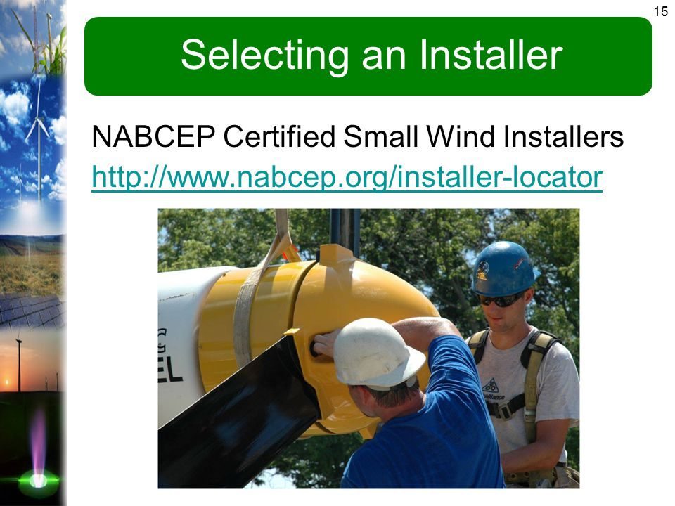 15 Selecting an Installer NABCEP Certified Small Wind Installers http://www.nabcep.org/installer-locator