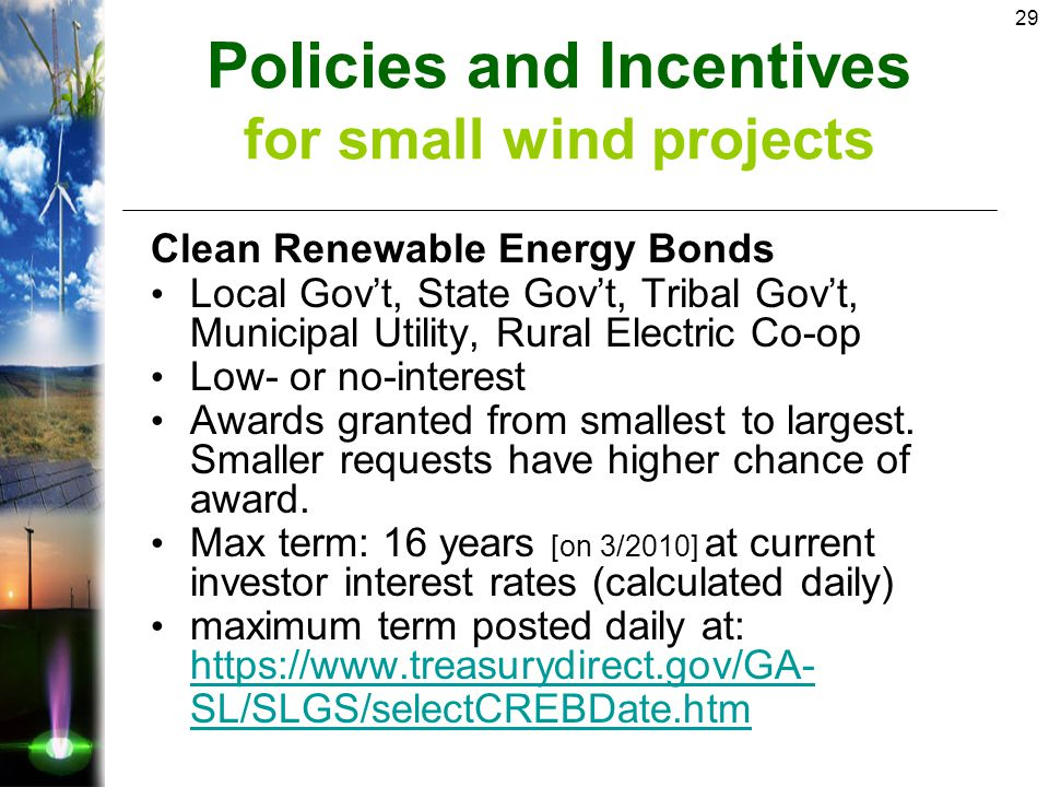 29 Clean Renewable Energy Bonds Local Gov't, State Gov't, Tribal Gov't, Municipal Utility, Rural Electric Co-op Low- or no-interest Awards granted from smallest to largest.