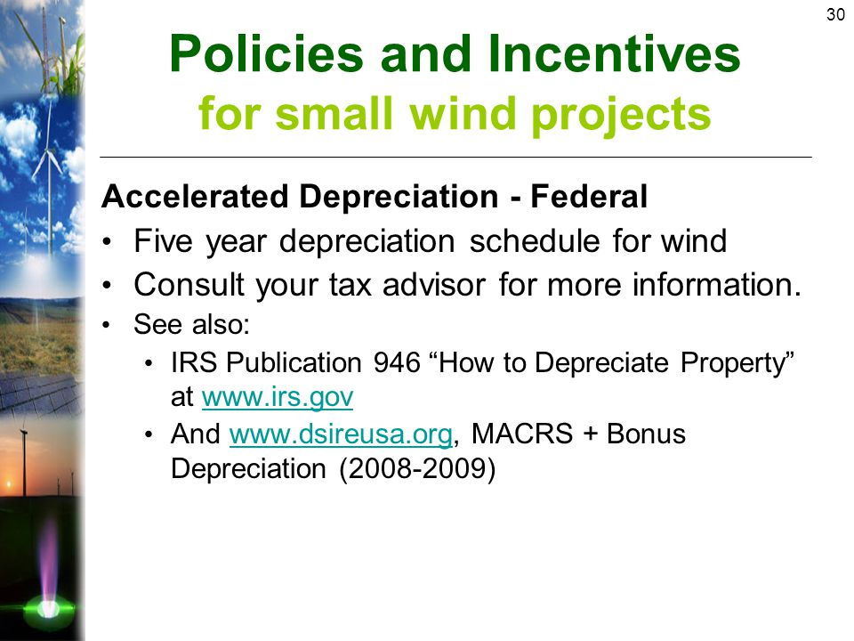 30 Accelerated Depreciation - Federal Five year depreciation schedule for wind Consult your tax advisor for more information.