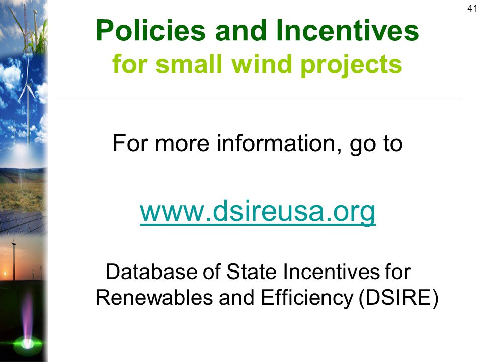 41 For more information, go to www.dsireusa.org Database of State Incentives for Renewables and Efficiency (DSIRE) Policies and Incentives for small wind projects