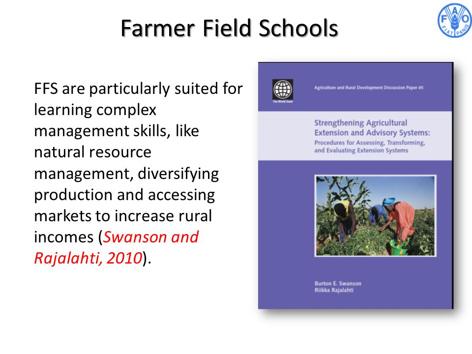 Farmer Field Schools FFS are particularly suited for learning complex management skills, like natural resource management, diversifying production and
