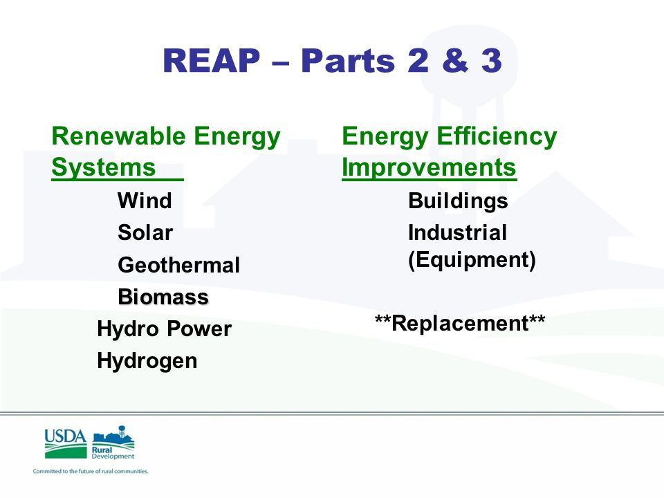 REAP – Parts 2 & 3 Renewable Energy Systems Wind Solar GeothermalBiomass Hydro Power Hydrogen Energy Efficiency Improvements Buildings Industrial (Equipment) **Replacement**