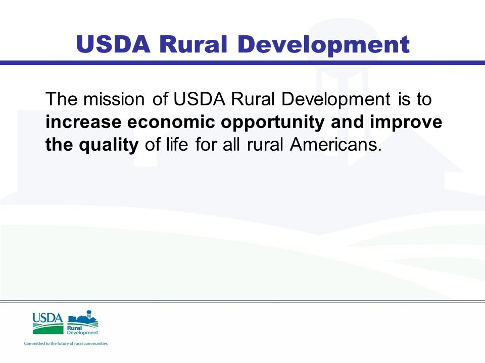 USDA Rural Development The mission of USDA Rural Development is to increase economic opportunity and improve the quality of life for all rural Americans.