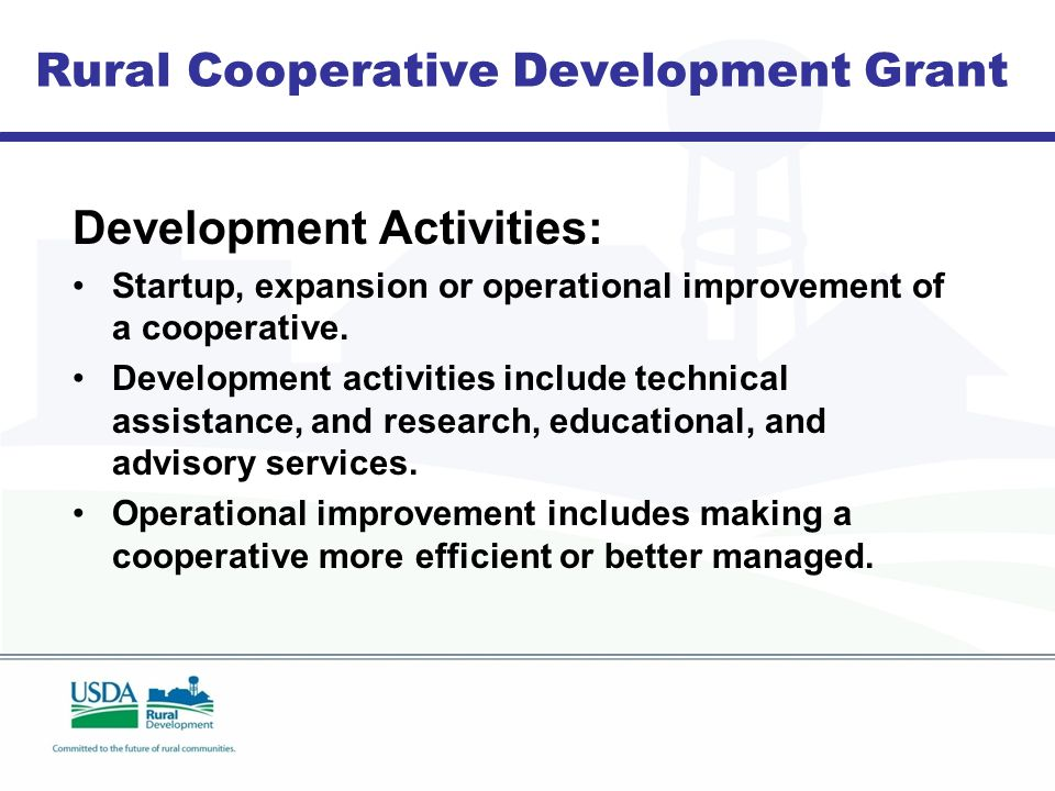 Rural Cooperative Development Grant Development Activities: Startup, expansion or operational improvement of a cooperative.