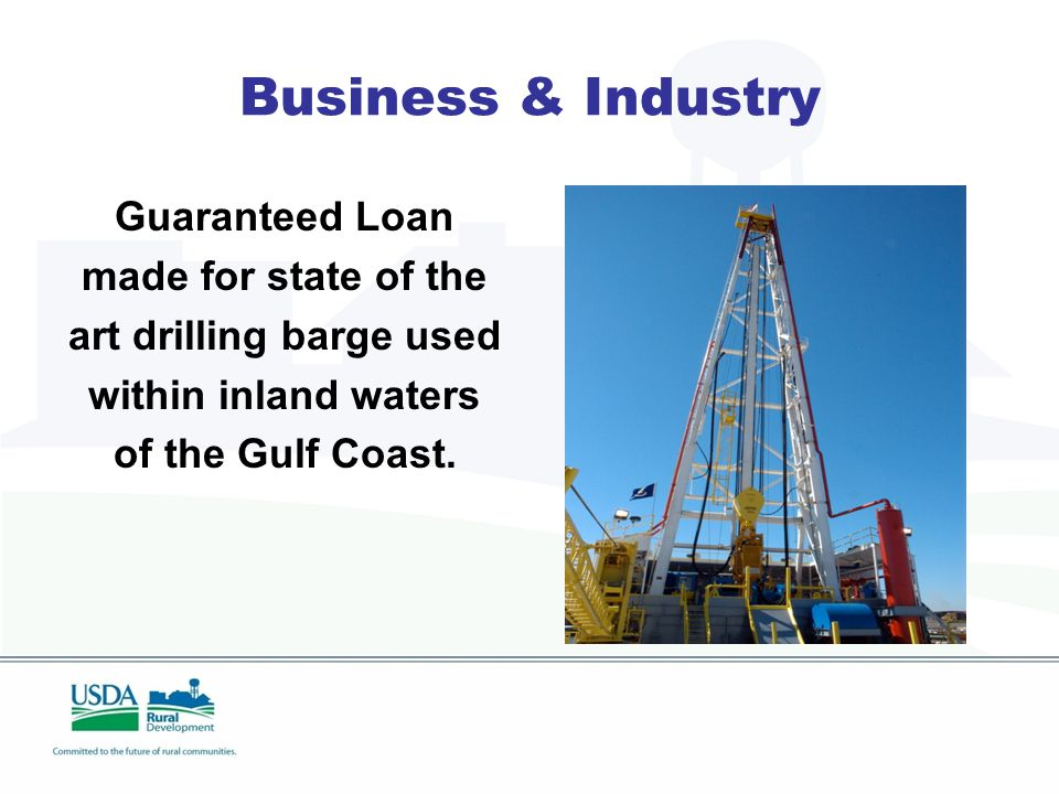 Business & Industry Guaranteed Loan made for state of the art drilling barge used within inland waters of the Gulf Coast.