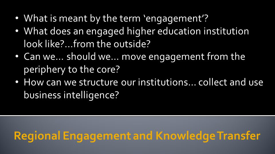Regional Engagement and Knowledge Transfer What is meant by the term 'engagement'.