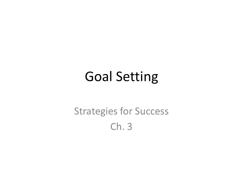 Goal Setting Strategies for Success Ch. 3