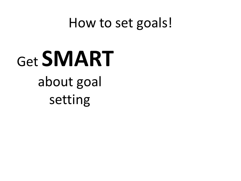 How to set goals! Get SMART about goal setting