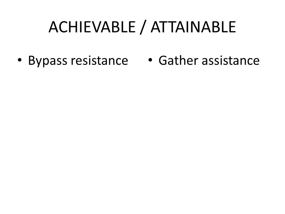ACHIEVABLE / ATTAINABLE Bypass resistance Gather assistance