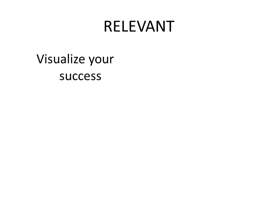 RELEVANT Visualize your success