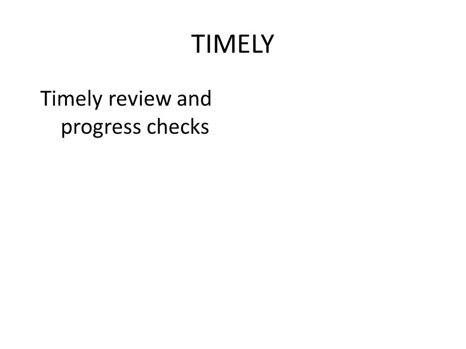 TIMELY Timely review and progress checks
