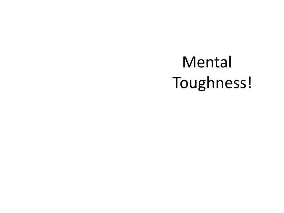 Mental Toughness!