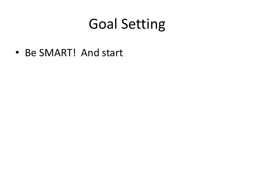 Goal Setting Be SMART! And start
