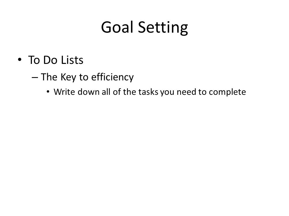 Goal Setting To Do Lists – The Key to efficiency Write down all of the tasks you need to complete