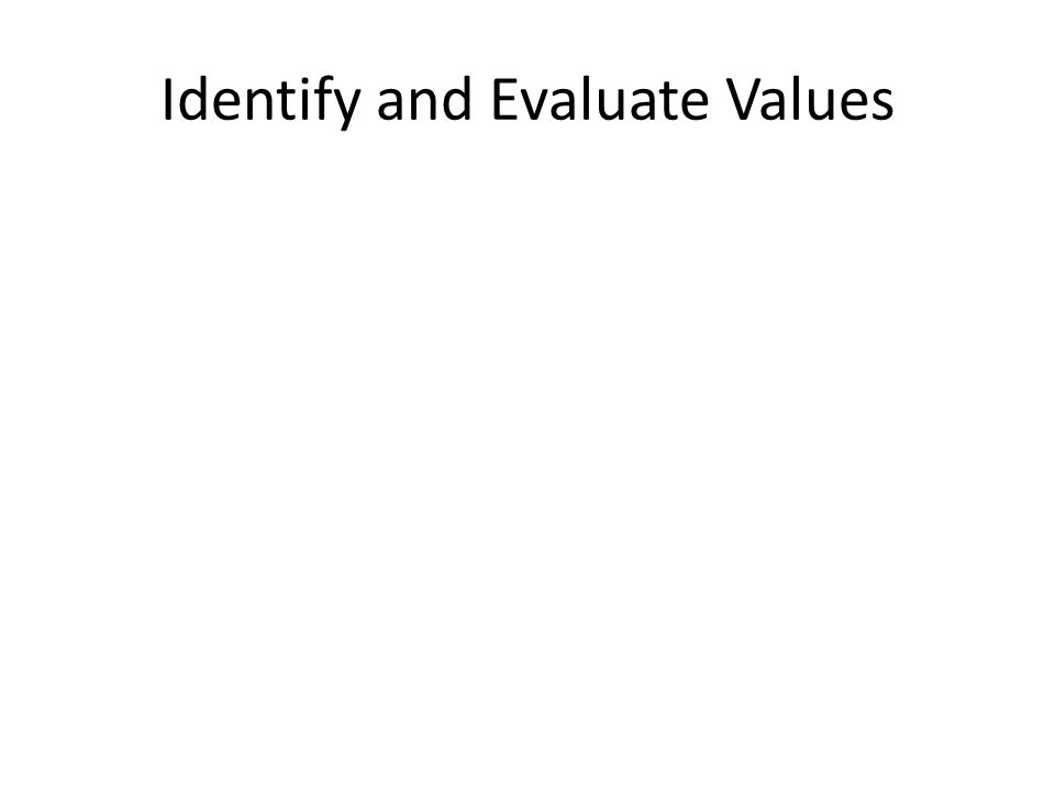 Identify and Evaluate Values