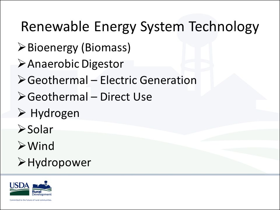 Renewable Energy System Technology  Bioenergy (Biomass)  Anaerobic Digestor  Geothermal – Electric Generation  Geothermal – Direct Use  Hydrogen