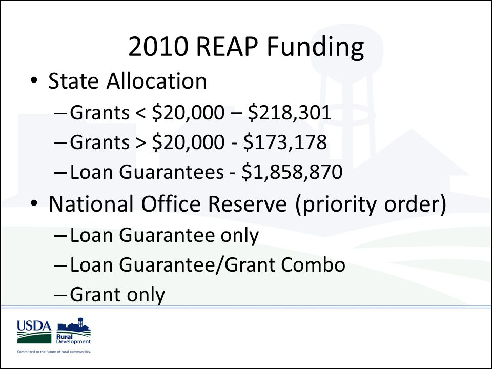 2010 REAP Funding State Allocation – Grants < $20,000 – $218,301 – Grants > $20,000 - $173,178 – Loan Guarantees - $1,858,870 National Office Reserve