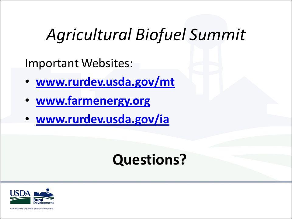 Agricultural Biofuel Summit Important Websites: www.rurdev.usda.gov/mt www.farmenergy.org www.rurdev.usda.gov/ia Questions?